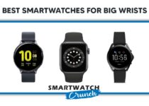 Best Smartwatches For Big/Large/Thick Wrists