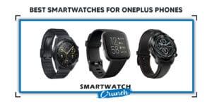 Best Smartwatches For OnePlus Phones