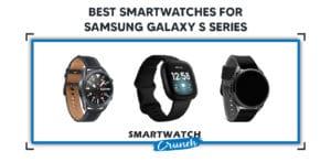 Best Smartwatches For Samsung Galaxy S Series