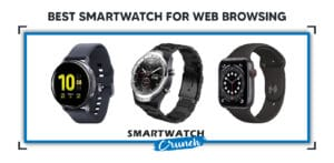 Best Smartwatch For Web Browsing