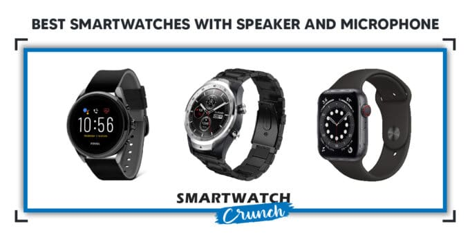 Best smartwatches with speaker and microphone