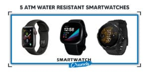 5 ATM Water Resistant Smartwatches