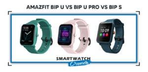 Amazfit Bip U vs Bip U PRo vs Bip S comparison