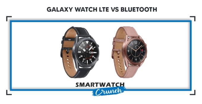 Galaxy Watch Bluetooth Vs LTE