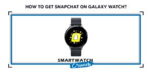 How to get snapchat on galaxy watch-01