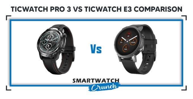 Ticwatch Pro 3 Vs Ticwatch E3