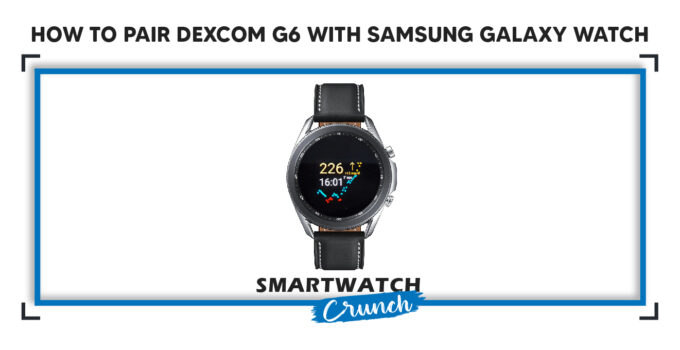 pair Dexcom G6 with samsung galaxy watch