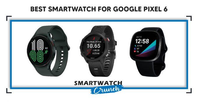 Smartwatch for google pixel 6