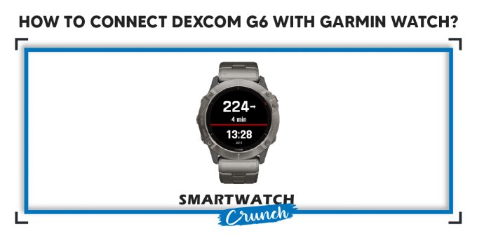 How to connect Dexcom G6 with Garmin Watch